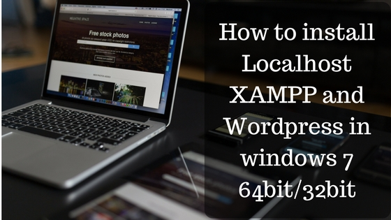 How to install Localhost XAMPP and Wordpress in windows 764bit_32bit